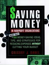 Saving Money in Nonprofit Organizations: More than 100 Money–Saving Ideas, Tips, and Strategies for Reducing Expenses Without Cutting Your Budget
