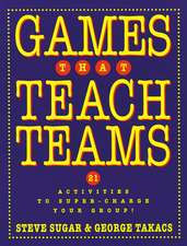 Games That Teach Teams: 21 Activities to Super–Charge Your Group!
