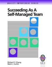 Succeeding as a Self–Managed Team: A Practical Guide to Operating as a Self–Managed Work Team