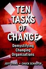 Ten Tasks of Change: Demystifying Changing Organizations