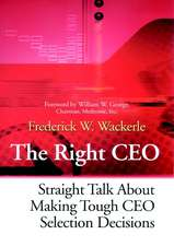 The Right CEO: Straight Talk About Making Tough CEO Selection Decisions