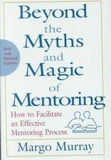 Beyond the Myths and Magic of Mentoring: How to Facilitate an Effective Mentoring Process