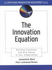 The Innovation Equation: Building Creativity and Risk–Taking in Your Organization