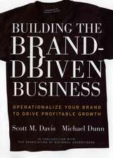 Building the Brand–Driven Business: Operationalize Your Brand to Drive Profitable Growth