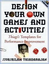 Design Your Own Games and Activities: Thiagi′s Templates for Performance Improvement