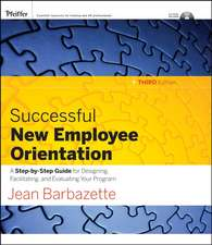 Successful New Employee Orientation: A Step–by–Step Guide for Designing, Facilitating, and Evaluating Your Program
