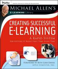 Creating Successful e–Learning: A Rapid System For Getting It Right First Time, Every Time