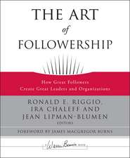 The Art of Followership: How Great Followers Create Great Leaders and Organizations