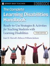 The Complete Learning Disabilities Handbook: Ready–to–Use Strategies and Activities for Teaching Students with Learning Disabilities