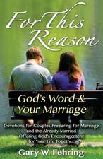 For This Reason:  Devotions for Couples Preparing for Marriage and the Already Married Offering God's Encouragement for Your Life Togeth