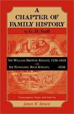 """Scull's """"A Chapter of Family History:  Sir William Brown Knight, 1556-1610 and Sir Nathaniel Rich Knight, -1636. Transcription, Notes and Index by"""