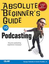 Absolute Beginner's Guide to Podcasting