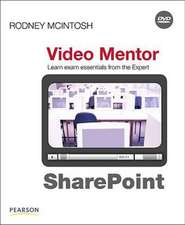 SharePoint Certification Video Mentor: Exams MCTS 70-630 and MCTS 70-631