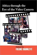 Africa Through the Eye of the Video Camera:  Reconditioning Your Paradigm