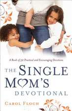 The Single Mom's Devotional:  A Book of 52 Practical and Encouraging Devotions