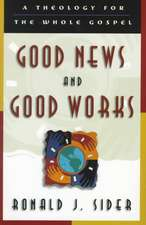 Good News and Good Works:  A Theology for the Whole Gospel