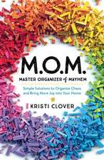 M.O.M.--Master Organizer of Mayhem: Simple Solutions to Organize Chaos and Bring More Joy Into Your Home