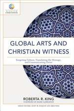Global Arts and Christian Witness: Exegeting Culture, Translating the Message, and Communicating Christ