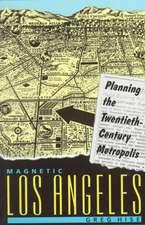 Magnetic Los Angeles – Planning the Twentieth–Century Metropolis