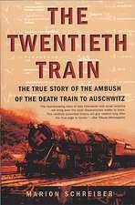 The Twentieth Train:  The True Story of the Ambush of the Death Train to Auschwitz