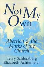 Not My Own:  Abortion and the Marks of the Church