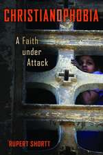 Christianophobia:  A Faith Under Attack