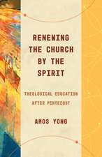 Renewing the Church by the Spirit: Theological Education After Pentecost