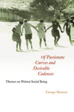 Of Passionate Curves and Desirable Cadences: Themes on Waiwai Social Being