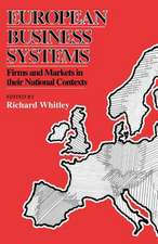 European Business Systems: Firms and Markets in Their National Contexts
