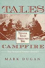 Tales Never Told Around Campfire: True Tales Of Frontier America