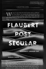 Flaubert Postsecular: Modernity Crossed Out