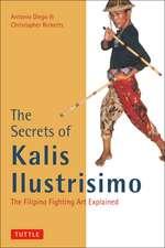 The Secrets of Kalis Ilustrisimo: The Filipino Fighting Art Explained