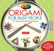 Origami for Busy People: 27 Original On-The-Go Projects: Origami Book with 48 Tear-Out Origami Papers