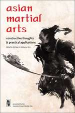 Asian Martial Arts: Constructive Thoughts & Practical Applications