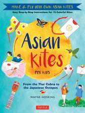 Asian Kites for Kids: Make & Fly Your Own Asian Kites - Easy Step-by-Step Instructions for 15 Colorful Kites
