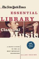 Classical Music:  A Critic's Guide to the 100 Most Important Recordings