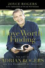 Love Worth Finding:  The Life of Adrian Rogers and His Philosopy of Preaching