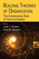 Building Theories of Organization:  The Constitutive Role of Communication