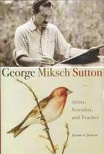 George Miksch Sutton:  Artist, Scientist, and Teacher