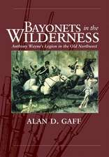 Bayonets in the Wilderness:  Anthony Wayne's Legion in the Old Northwest