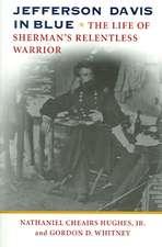 Jefferson Davis in Blue:  The Life of Sherman's Relentless Warrior