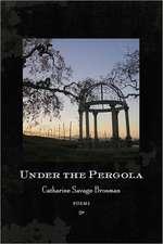 Under the Pergola:  Poems