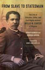 From Slave to Statesman: The Life of Educator, Editor, and Civil Rights Activist Willis M. Carter of Virginia