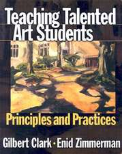 Teaching Talented Art Students:  Principles and Practices