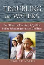 Troubling the Waters:  Fulfilling the Promise of Quality Public Schooling for Black Children