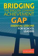 Bridging the English Learner Achievement Gap:  Essential Lessons for School Leaders