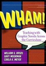 Wham!:  Teaching with Graphic Novels Across the Curriculum