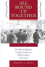 All Bound Up Together:  The Woman Question in African American Public Culture, 1830-1900
