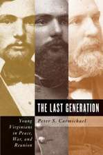 The Last Generation:  Young Virginians in Peace, War, and Reunion