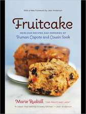 Fruitcake:  Heirloom Recipes and Memories of Truman Capote & Cousin Sook